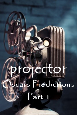 Projector No.3: 2014 Oscars Predictions (PART I)
